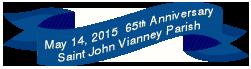 St John Vianney Parish will celebrate its 65th Anniversary on May 14- 2015